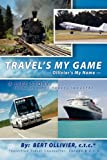 Travel's My Game, Bert Ollivier, 142512044X