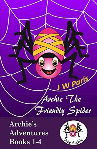 Archie The Friendly Spider: Archie's Adventures Books 1-4