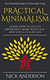 Practical Minimalism: Learn How To Let Go, Experience More With Less, and Live A Fuller Life: Your Essential Guide to Minimalist Living
