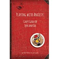 Playing with Anxiety: Casey's Guide for Teens and Kids