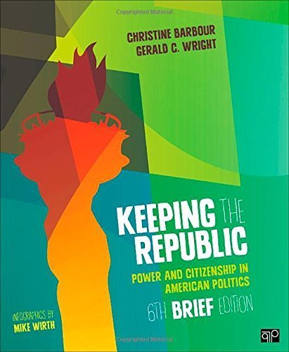 Keeping the Republic: Power and Citizenship in American Politics 6 Brief edition by Barbour, Christine, Wright, Gerald C., Jr. (2014) Paperback