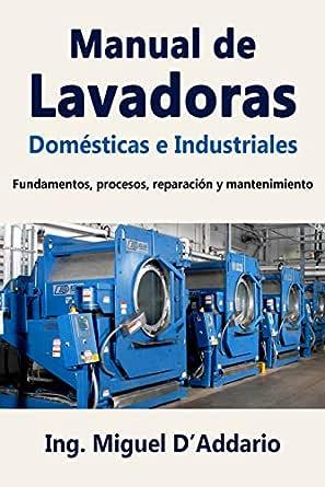 Manual de Lavadoras Domésticas e Industriales: Fundamentos ...