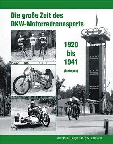 Die Große Zeit Des DKW   Motorradrennsports 1920 Bis 1941  Zschopau