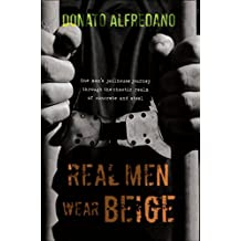 Real Men Wear Beige: One man's jailhouse journey through the chaotic realm of concrete and steel