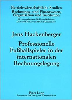 Professionelle Fussballspieler in Der Internationalen Rechnungslegung: Eine Oekonomische Analyse (Betriebswirtschaftliche Studien) by Jens Hackenberger (2008-01-15)