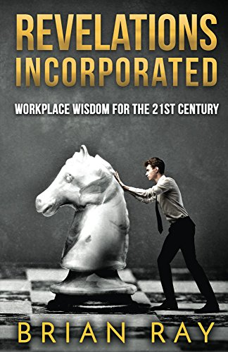 Revelations Incorporated: Workplace Wisdom for the 21st Century
