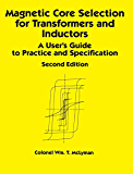 Magnetic Core Selection for Transformers and Inductors: A User's Guide to Practice and Specifications, Second Edition (Electrical and Computer Engineering Book 102)