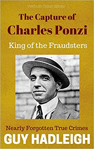 The Capture of Charles Ponzi - King of the Fraudsters: Nearly Forgotten True Crimes