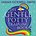 The Gentle Potty Training Book: The calmer, easier approach to toilet training Audiobook by Sarah Ockwell-Smith Narrated by Katy Sobey
