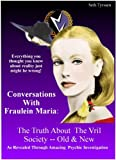 Conversations With Fraulein Maria 1: The Truth About The Vril Society, Old And New
