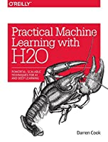 Practical Machine Learning with H2O: Powerful, Scalable Techniques for Deep Learning and AI Front Cover