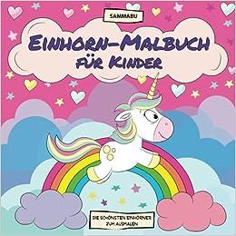 Einhorn Malbuch Für Kinder Die Schönsten Und Niedlichsten Einhörner