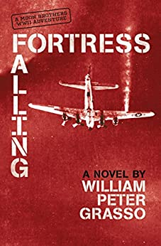 Fortress Falling (Moon Brothers WWII Adventure Series Book 2) by [Grasso, William Peter]