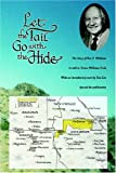 img - for Let The Tail Go With The Hide: The Story Of Ben F. Williams book / textbook / text book