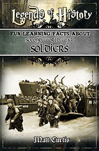 Legends of History: Fun Learning Facts About SECOND WORLD WAR SOLDIERS: Illustrated Fun Learning For Kids