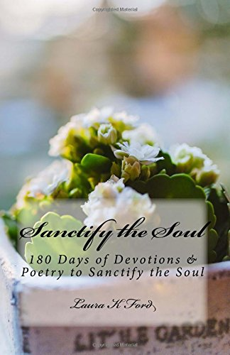 Sanctify the Soul: 180 Days of Devotions & Poetry to Sanctify the Soul pdf epub