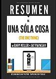 """Resumen De """"Una Sóla Cosa"""" (The One Thing), de Gary Keller Y Jay Papasan: Detrás De Cualquier Éxito Se Encuentra Una Sencilla Y Sorprendente Verdad, Enfócate En Lo Único (Spanish Edition)"""