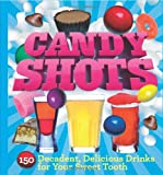 """""""Candy Shots - 150 Decadent, Delicious Drinks for Your Sweet Tooth"""" av Paul Knorr"""
