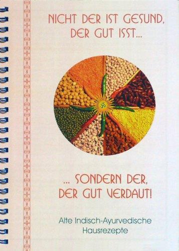 AUSVERKAUFT; NICHT MEHR ERHÄLTLICH. BEARBEITETE NEUAUFLAGE ISBN: 9783981179033.  Nicht der ist gesund, der gut isst... sondern der, der gut verdaut! Alte indisch-ayurvedische Hausrezepte. Einmalig! Zum ersten Mal schriftlich festgehalten.