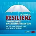 Resilienz: Das Geheimnis der psychischen Widerstandskraft | Christina Berndt