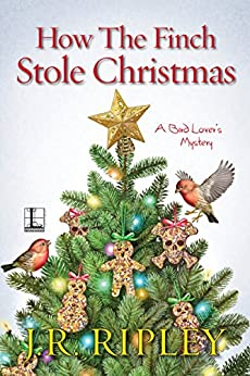 How the Finch Stole Christmas (A Bird Lover's Mystery) by [Ripley, J.R.]