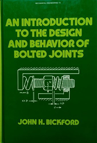 Bolted Joints (An introduction to the design and behavior of bolted joints (Mechanical engineering) by John H Bickford (1981) Hardcover)
