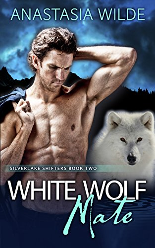White Wolf Mate (Silverlake Shifters Book 2) by [Wilde, Anastasia]