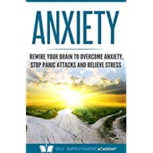 Anxiety: Rewire Your Brain to Overcome Anxiety, Stop Panic Attacks and Relieve Stress (Mindfulness Book 2)