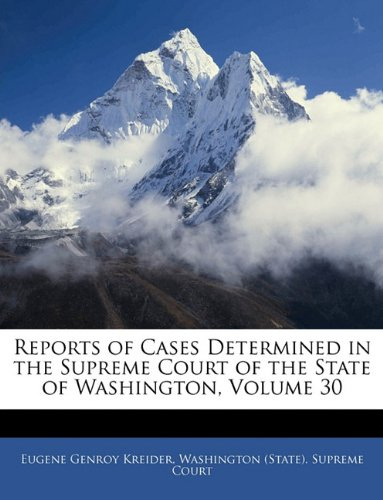 Reports of Cases Determined in the Supreme Court of the State of Washington, Volume 30 ebook