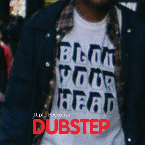 BLOW YOUR HEAD - DIPLO PRESENTS DUBSTEP