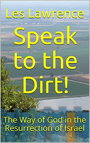 Speak to the Dirt!: The Way of God in the Resurrection of Israel by [Lawrence, Les]