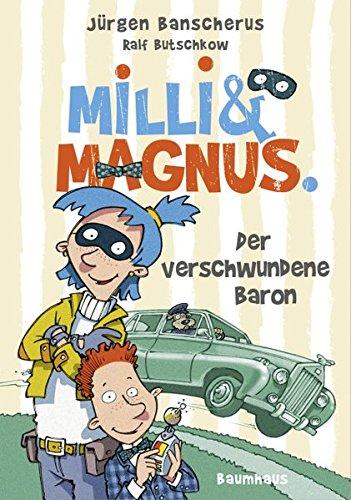 Milli und Magnus - Der verschwundene Baron: . Band 1