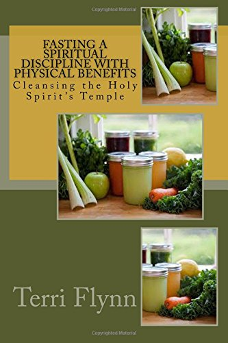 Fasting a Spiritual Discipline with Physical Benefits: Cleansing the Holy Spirit's Temple ebook
