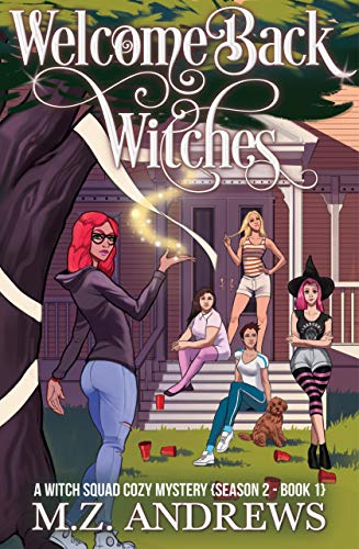 Welcome Back Witches: A Witch Squad Cozy Mystery (Season 2 - Book 1) #10 by [Andrews, M.Z. ]