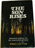 The Son Rises: The Historical Evidence for the Resurrection of Jesus