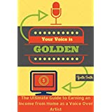 Your Voice Is Golden: The Ultimate Guide to Earning an Income from Home as a Voice Over Artist