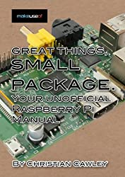 Great Things, Small Package: Your Unofficial Raspberry Pi Manual (English Edition)