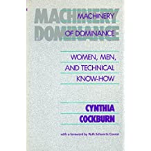Machinery Of Dominance: Women, Men, and Technical Know-How (Northeastern Series on Feminist Theory)