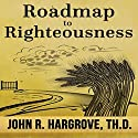 Roadmap to Righteousness Audiobook by John R. Hargrove TH.D. Narrated by John Dzwonkowski of Eagleheart
