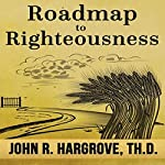 Roadmap to Righteousness | John R. Hargrove TH.D.
