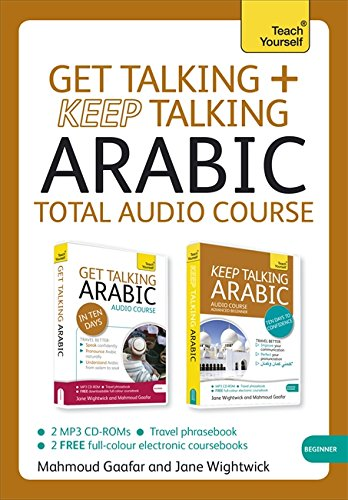 Get Talking And Keep Talking Arabic Total Audio Course: The Essential Short Course For Speaking And Understanding With Confidence (Teach Yourself Language)