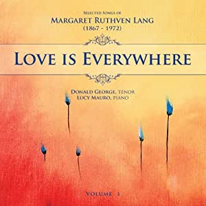 Love Is Everywhere: Songs of Margaret Ruthven Lang, Vol. 1