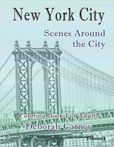 New York City Scenes Around The V1 Coloring Book For Grown Ups Books Adults Volume 1 Deborah Carney 9781530695744