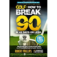 Golf: How to Break 90 in 42 Days or Less: Mastering Just 6 Critical Golf Skills is a Proven Shortcut to Lower Scores (Volume 1)