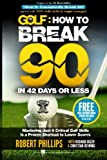 img - for Golf: How to Break 90 in 42 Days or Less: Mastering Just 6 Critical Golf Skills is a Proven Shortcut to Lower Scores (Volume 1) book / textbook / text book