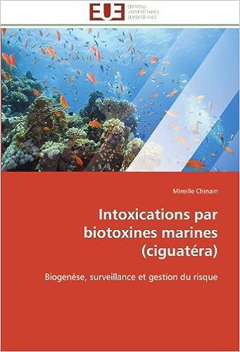 Intoxications par biotoxines marines (ciguatéra): Biogenèse, surveillance et gestion du risque (Omn.Univ.Europ.)