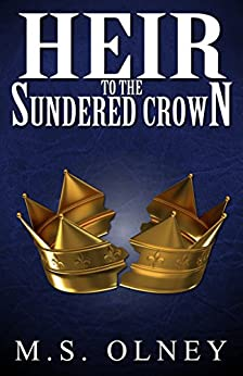 Heir to the Sundered Crown (The Sundered Crown Saga Book 1) by [Olney, Matthew]