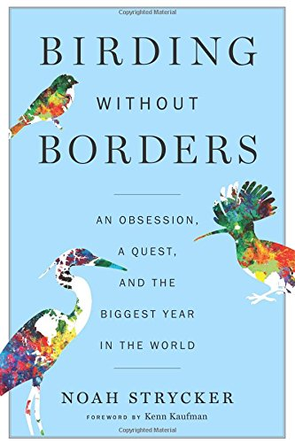 Birding Without Borders: An Obsession, a Quest, and the Biggest Year in the World cover