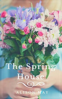 The Spring House (The Seasonal House Series) by [Alison May]