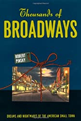 Thousands of Broadways: Dreams and Nightmares of the American Small Town (The Rice University Campbell Lectures)